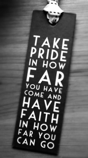 take pride in how far you have come
